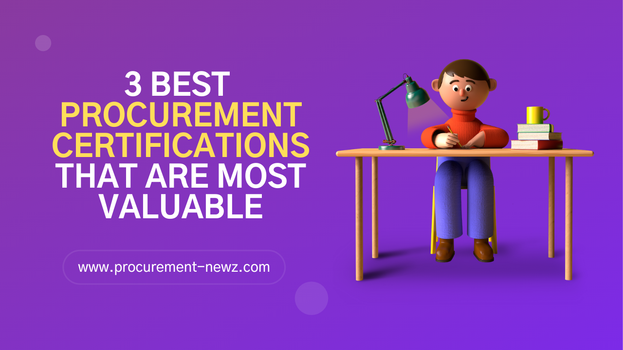 3 Best Procurement Certifications that are most valuable